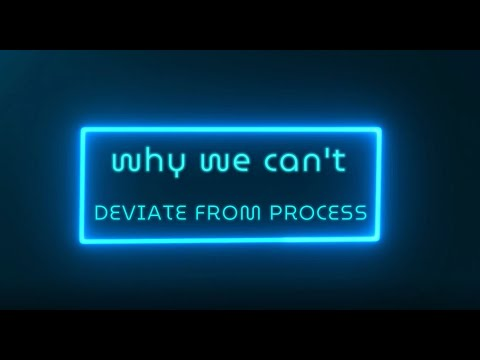 why we can't deviate from our processes