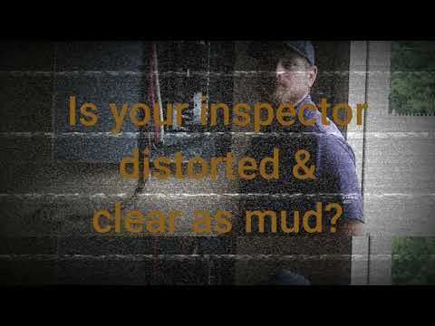 Is your home inspector distorted & clear as mud?